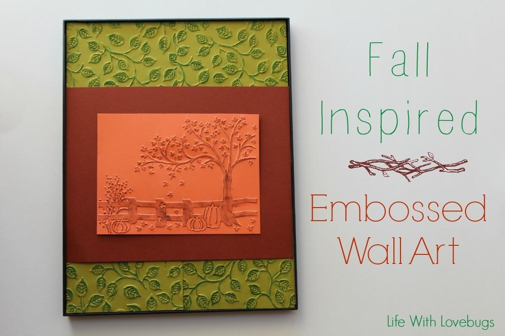 Fall Inspired Embossed Wall Art – Life With Lovebugs For Autumn Inspired Wall Art (View 2 of 20)