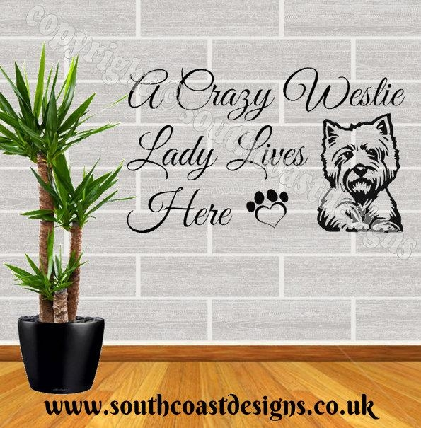 A Crazy Westie Lady Lives Here – Westie Wall Sticker With Westie Wall Art (Image 11 of 20)