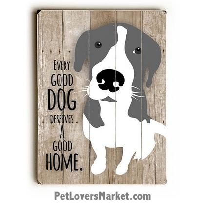 Every Dog Deserves A Home – Dog Signs With Dog Quotes Inside Dog Sayings Wall Art (View 9 of 20)