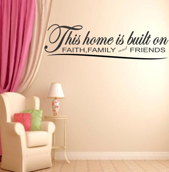 This Home Is Built On Faith Family And Friends Wall Decal Throughout Faith Family Friends Wall Art (View 10 of 20)