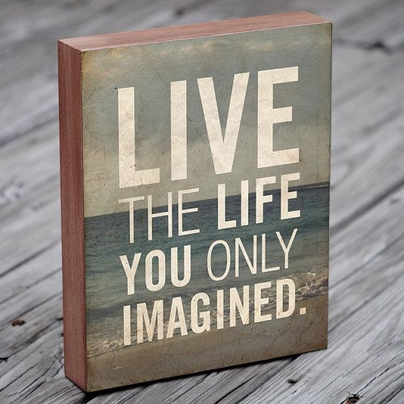 Wooden Wall Sayings Quote Prints Live The Life You Only Within Wooden Wall Art Quotes (Image 20 of 20)