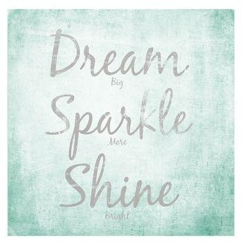 "24"" X 24"" Dream, Sparkle & Shine Poster 