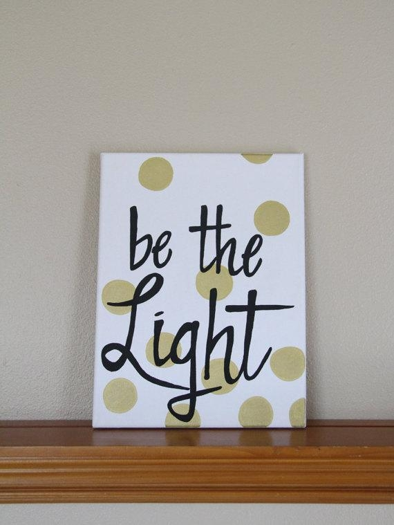 "Canvas Painting Quote – ""be The Light"" – Black & Gold Handmade Regarding Canvas Wall Art For Dorm Rooms (View 12 of 20)"