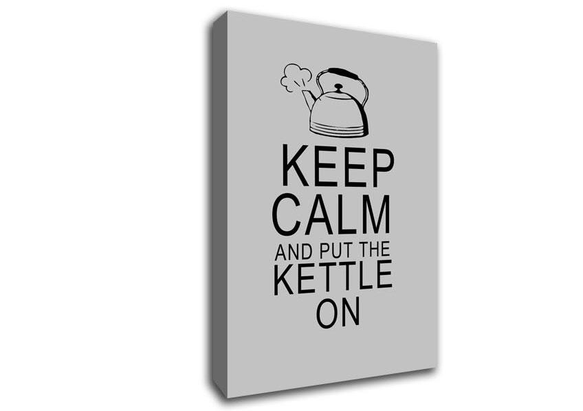 Keep Calm And Put The Kettle On Grey Text Quotes Canvas Stretched Intended For Keep Calm Canvas Wall Art (View 6 of 20)
