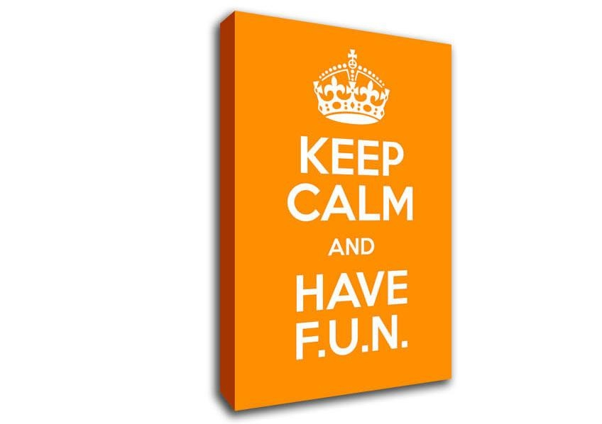 Keep Calm Fun Orange Text Quotes Canvas Stretched Canvas With Keep Calm Canvas Wall Art (View 8 of 20)
