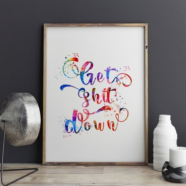 Get Shit Down Quotes Wall Art Watercolor Painting Nusery Decor Funny Regarding Quote Wall Art (View 10 of 10)