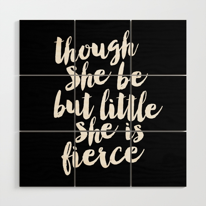 Though She Be But Little She Is Fierce Black White Modern Typography Pertaining To Though She Be But Little She Is Fierce Wall Art (Photo 2 of 10)